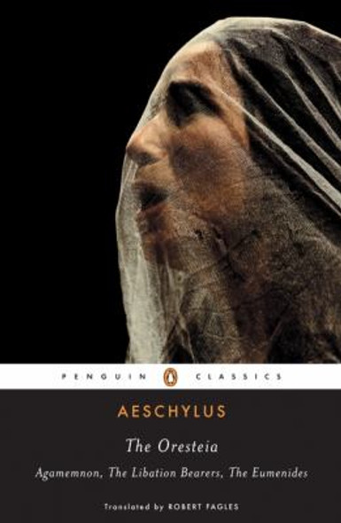 The Oresteia: Agamemnon; the Libation Bearers; the Eumenides [Paperback] Cover