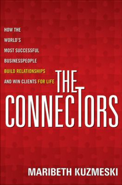 The Connectors : How the World's Most Successful Businesspeople Build Relationships and Win Clients for Life [Paperback] Cover