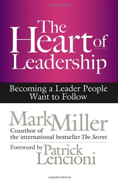 Heart of Leadership: Becoming a Leader People Want to Follow [Hardcover] Cover