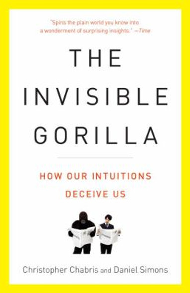 The Invisible Gorilla: How Our Intuitions Deceive Us [Paperback] Cover