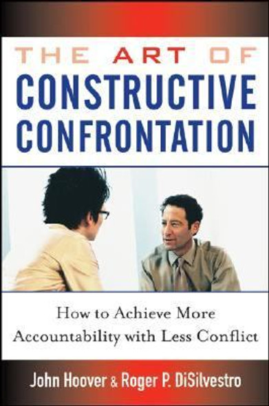 The Art of Constructive Confrontation : How to Achieve More Accountability with Less Conflict [Hardcover] Cover