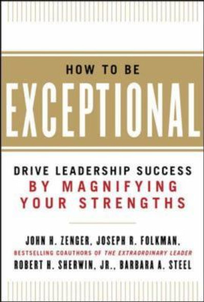 How to Be Exceptional: Drive Leadership Success by Magnifying Your Strengths [Hardcover] Cover