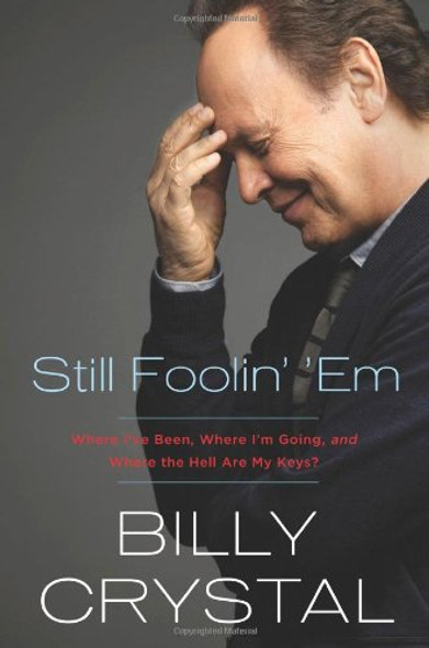 Still Foolin' 'em: Where I've Been, Where I'm Going, and Where the Hell Are My Keys? [Hardcover] Cover
