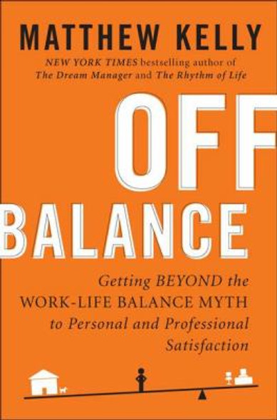 Off Balance: Getting Beyond the Work-Life Balance Myth to Personal and Professional Satisfaction [Hardcover] Cover