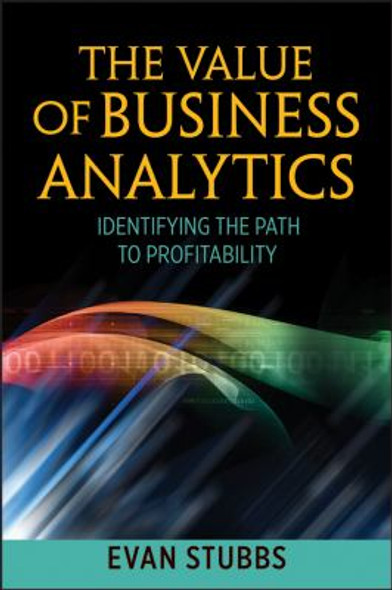 The Value of Business Analytics: Identifying the Path to Profitability [Hardcover] Cover