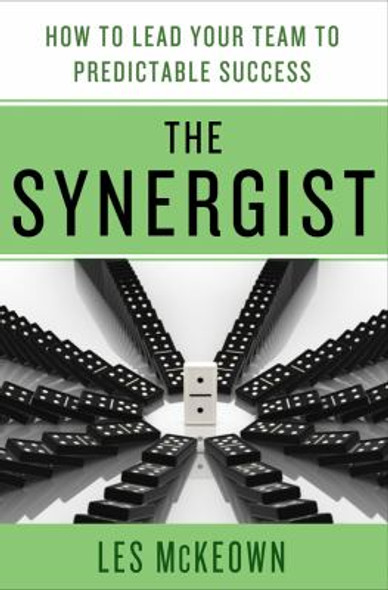 The Synergist: How to Lead Your Team to Predictable Success [Hardcover] Cover