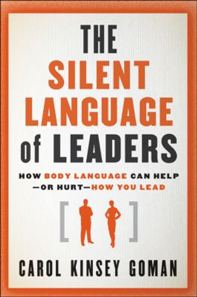 The Silent Language of Leaders : How Body Language Can Help - Or Hurt - How You Lead [Hardcover] Cover