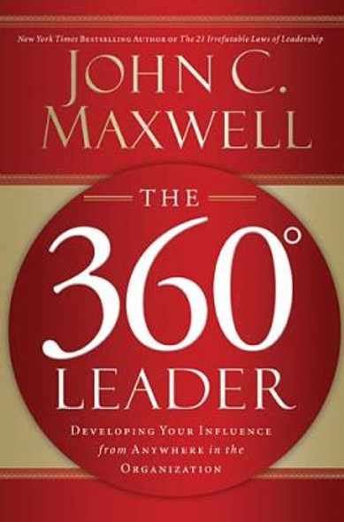 The 360 Degree Leader: Developing Your Influence from Anywhere in the Organization [Paperback] Cover
