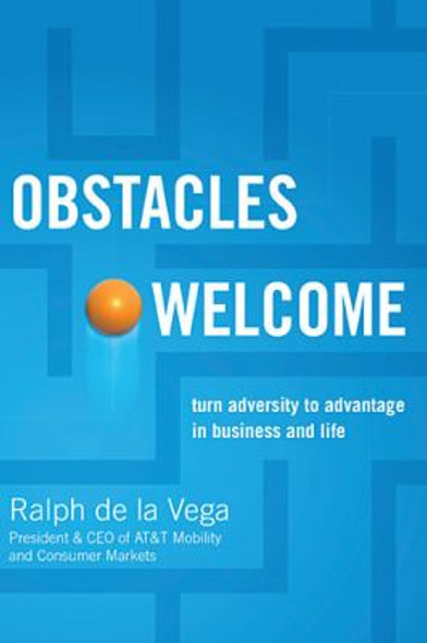 Obstacles Welcome: How to Turn Adversity into Advantage in Business and in Life Cover
