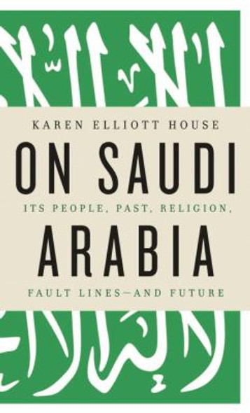 On Saudi Arabia: Its People, Past, Religion, Fault Lines - And Future [Hardcover] Cover