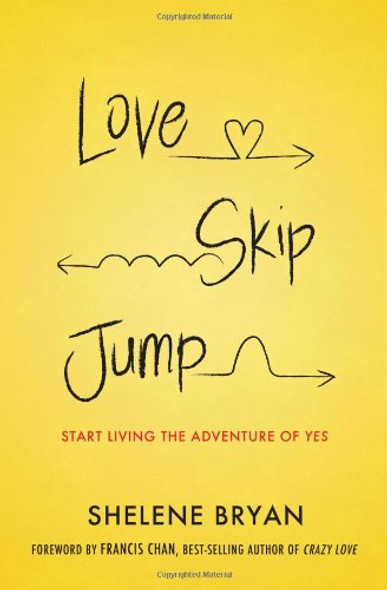Love, Skip, Jump: Start Living the Adventure of Yes [Paperback] Cover