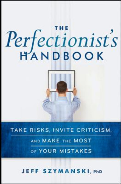 The Perfectionist's Handbook: Take Risks, Invite Criticism, and Make the Most of Your Mistakes [Hardcover] Cover
