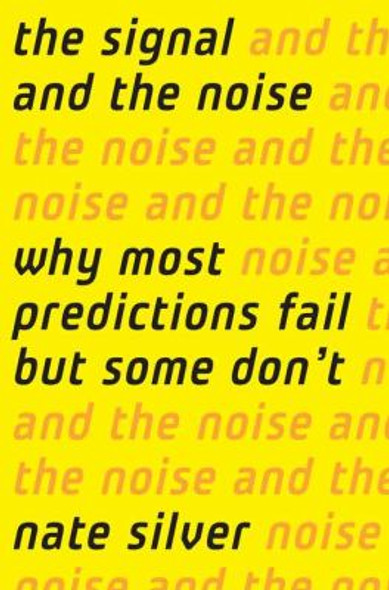 The Signal and the Noise: Why Most Predictions Fail-But Some Don't [Hardcover] Cover