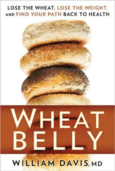 Wheat Belly: Lose the Wheat, Lose the Weight, and Find Your Path Back to Health - 2011 [Hardcover] Cover