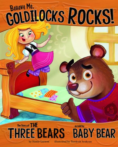 Believe Me, Goldilocks Rocks!: The Story of the Three Bears as Told by Baby Bear (Other Side of the Story) [Paperback] Cover
