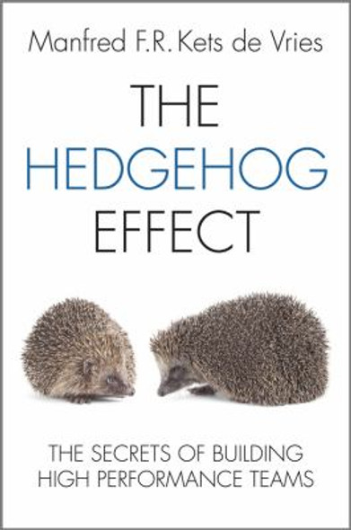 The Hedgehog Effect : The Secrets of Building High Performance Teams [Hardcover] Cover