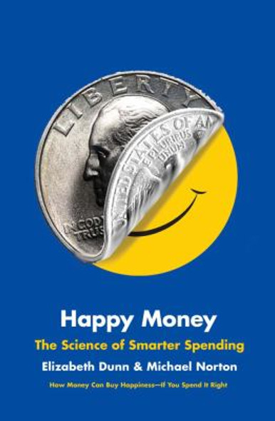 Happy Money: The Science of Smarter Spending [Hardcover] Cover