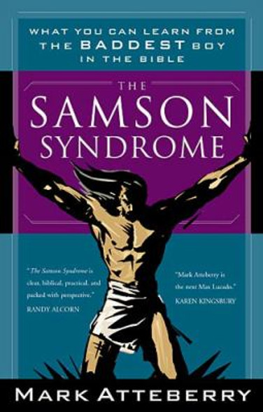 The Samson Syndrome: What You Can Learn from the Baddest Boy in the Bible Cover