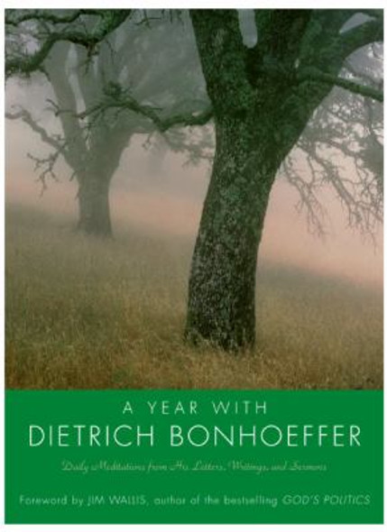 A Year with Dietrich Bonhoeffer: Daily Meditations from His Letters, Writings, and Sermons [Hardcover] Cover