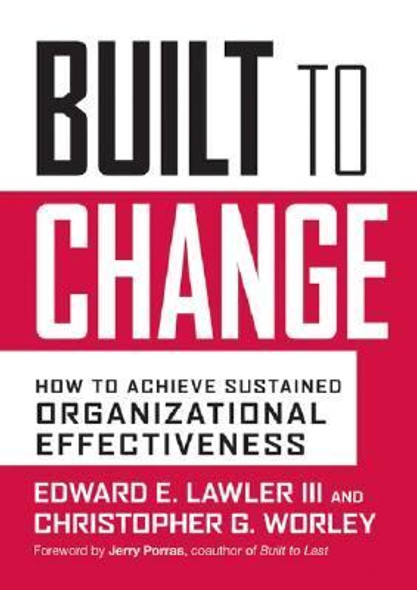 Built to Change : How to Achieve Sustained Organizational Effectiveness [Hardcover] Cover
