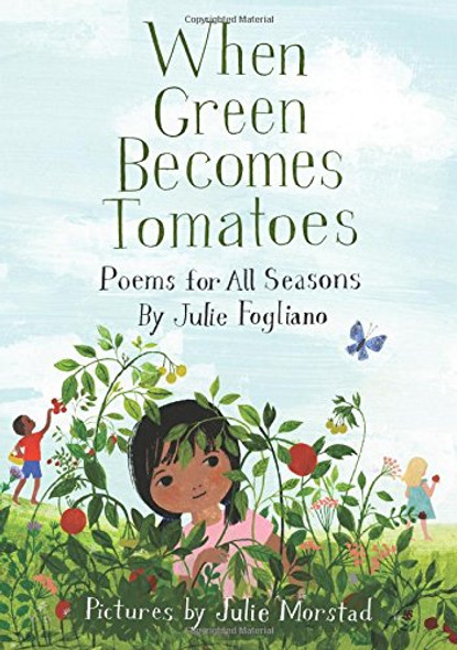 When Green Becomes Tomatoes: Poems for All Seasons Cover