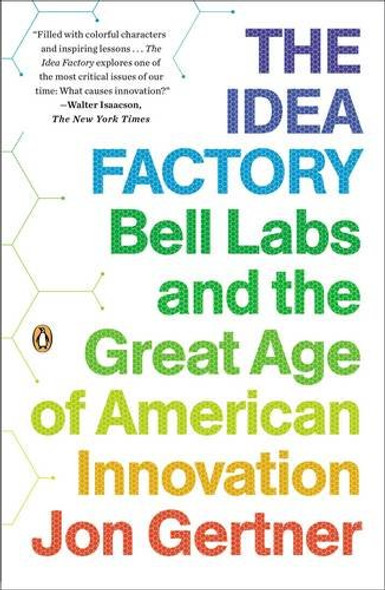 The Idea Factory: Bell Labs and the Great Age of American Innovation [Paperback] Cover