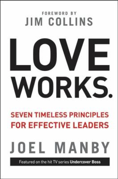 Love Works: Seven Timeless Principles for Effective Leaders [Hardcover] Cover