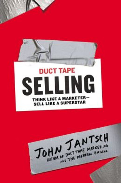 Duct Tape Selling: Think Like a Marketer--Sell Like a Superstar [Hardcover] Cover