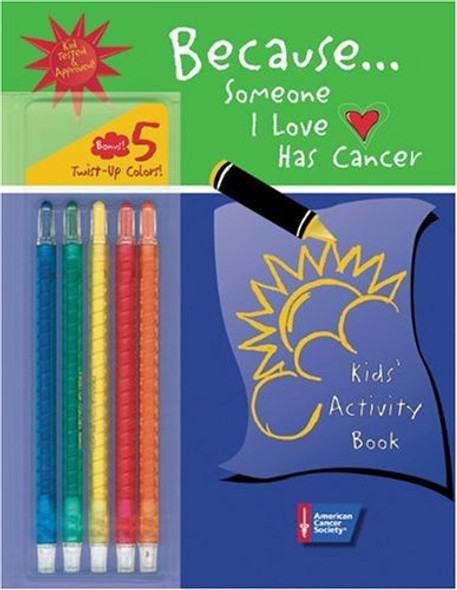 Because Someone I Love Has Cancer: Kids' Activity Book [With 5 Twist-Up Color Crayons] [Spiral] Cover