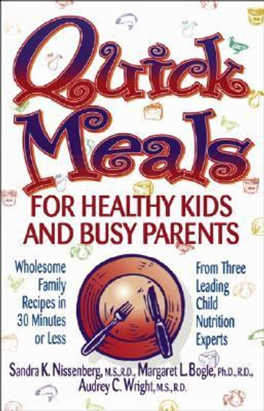 Quick Meals for Healthy Kids and Busy Parents: Wholesome Family Meals in 30 Minutes or Less from Three Leading Child Nutrition Experts [Paperback] Cover