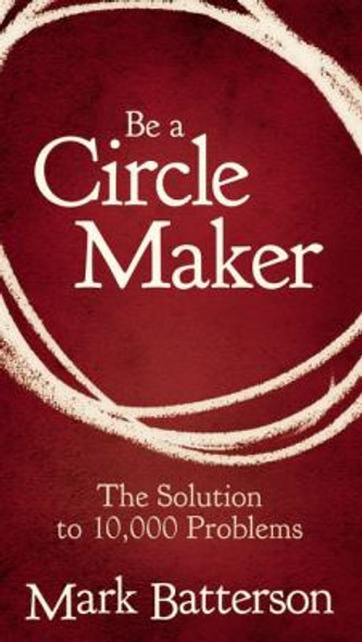 Be a Circle Maker: The Solution to 10,000 Problems [Paperback] Cover