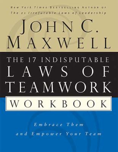 The 17 Indisputable Laws of Teamwork Workbook: Embrace Them and Empower Your Team [Paperback] Cover