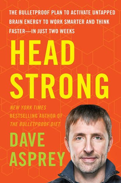 Head Strong: The Bulletproof Plan to Activate Untapped Brain Energy to Work Smarter and Think Faster-In Just Two Weeks [Hardcover] Cover