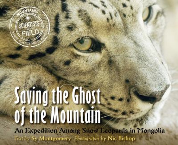 Saving the Ghost of the Mountain : An Expedition among Snow Leopards in Mongolia [Paperback] Cover