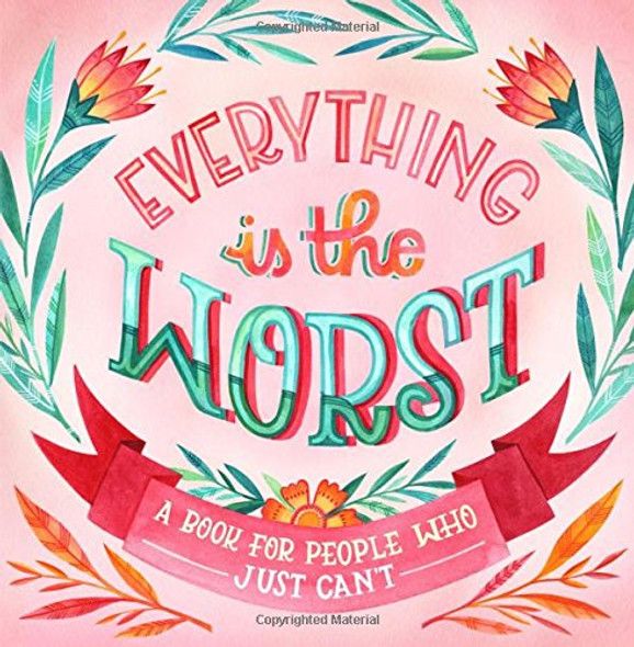 Everything Is the Worst: A Book for People Who Just Can't [Hardcover] Cover