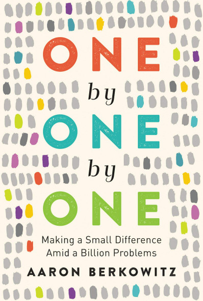 One by One by One: Making a Small Difference Amid a Billion Problems [Hardcover] Cover