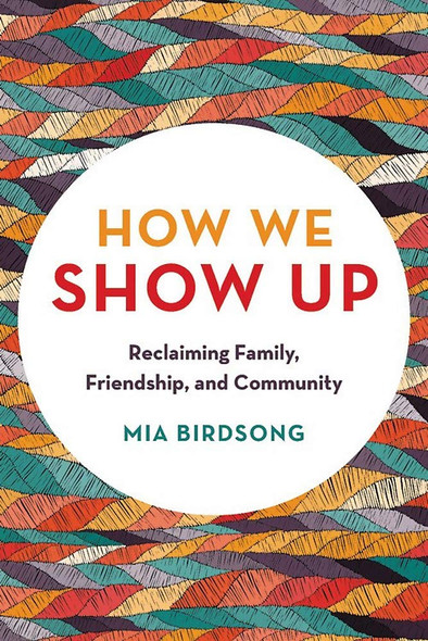 How We Show Up: Reclaiming Family, Friendship, and Community [Paperback] Cover