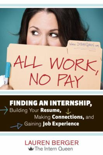 All Work, No Pay: Finding an Internship, Building Your Resume, Making Connections, and Gaining Job Experience [Paperback] Cover