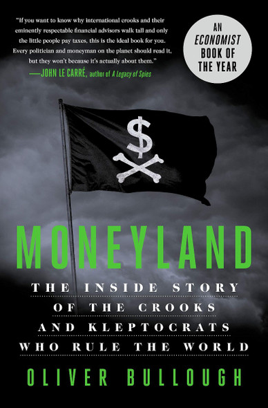 Moneyland: The Inside Story of the Crooks and Kleptocrats Who Rule the World [Hardcover] Cover