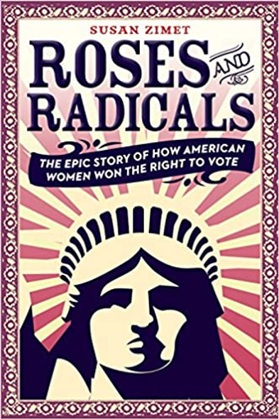 Roses and Radicals: The Epic Story of How American Women Won the Right to Vote [Paperback] Cover