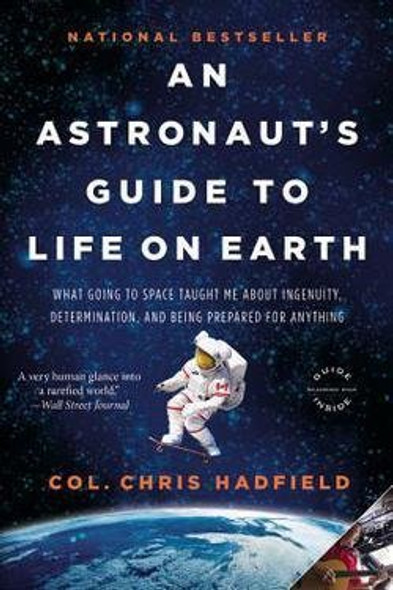 An Astronaut's Guide to Life on Earth: What Going to Space Taught Me about Ingenuity, Determination, and Being Prepared for Anything [Paperback] Cover