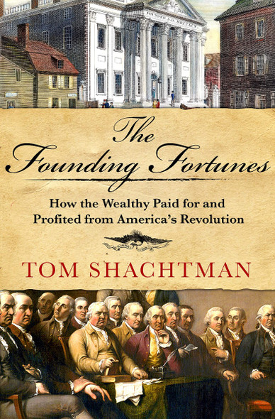 The Founding Fortunes: How the Wealthy Paid for and Profited from America's Revolution [Hardcover] Cover