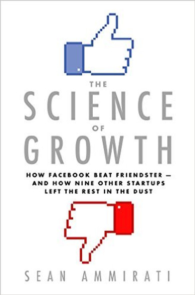 The Science of Growth: How Facebook Beat Friendster - And How Nine Other Startups Left the Rest in the Dust [Hardcover] Cover