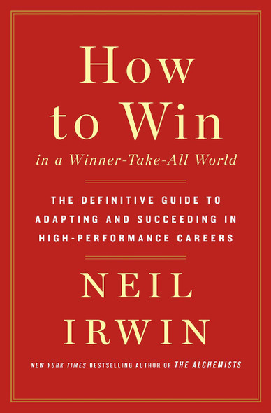 How to Win in a Winner-Take-All World: The Definitive Guide to Adapting and Succeeding in High-Performance Careers [Hardcover] Cover