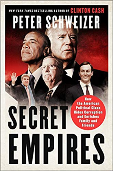 Secret Empires: How the American Political Class Hides Corruption and Enriches Family and Friends [Paperback] Cover