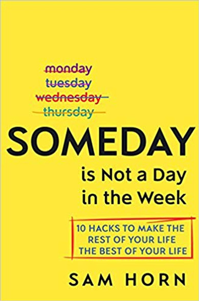 Someday Is Not a Day in the Week: 10 Hacks to Make the Rest of Your Life the Best of Your Life [Hardcover] Cover