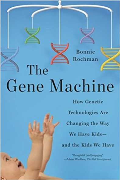 The Gene Machine: How Genetic Technologies Are Changing the Way We Have Kids--And the Kids We Have [Paperback] Cover