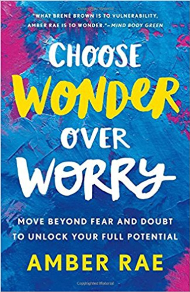 Choose Wonder Over Worry: Move Beyond Fear and Doubt to Unlock Your Full Potential [Hardcover] Cover
