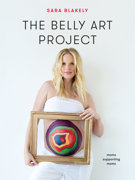 The Belly Art Project: Moms Supporting Moms [Hardcover] Cover