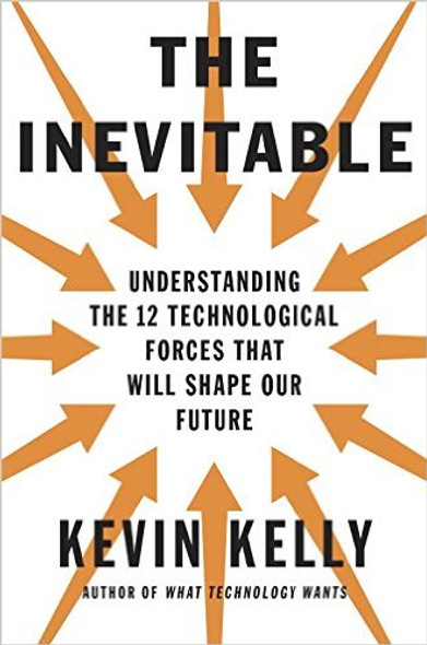 The Inevitable: Understanding the 12 Technological Forces That Will Shape Our Future [Hardcover] Cover